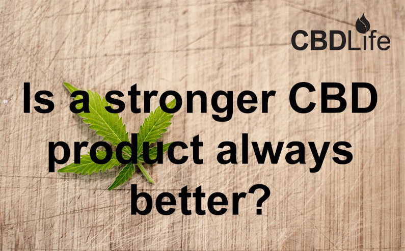 Is a stronger CBD product always better?
